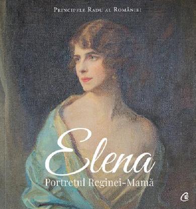 Principele Radu al Romaniei   ELENA – Portretul Reginei-Mama