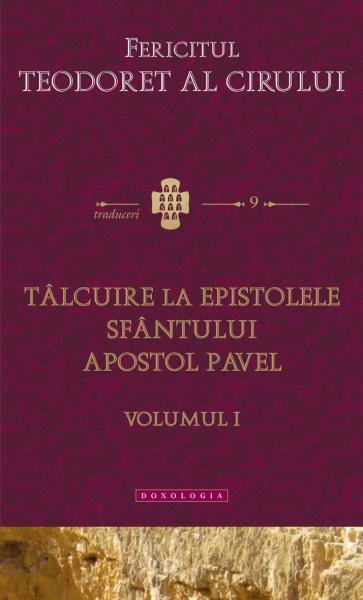 Talcuire la Epistolele Sfantului Apostol Pavel, vol. 1