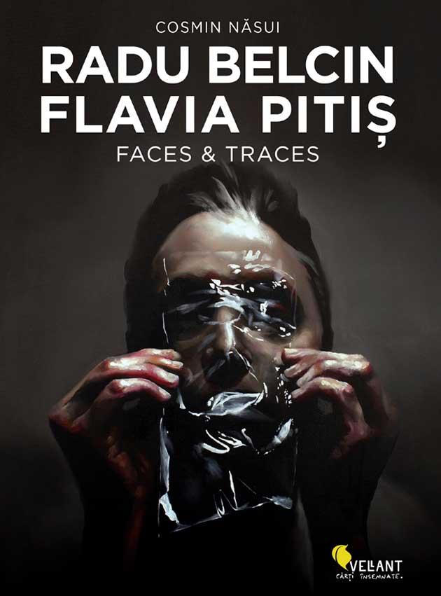 Radu Belcin. Flavia Pitis. Faces & Traces