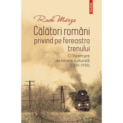 Radu MARZA - Calatori romani privind pe fereastra trenului