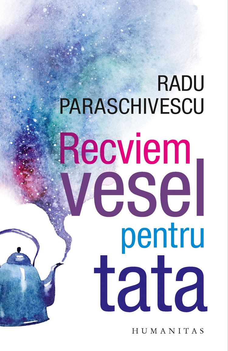 Radu PARASCHIVESCU | Recviem vesel pentru tata