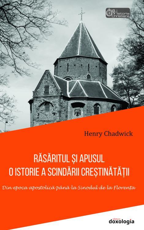 Rasaritul si Apusul: O istorie a scindarii crestinatatii. Din epoca apostolica pana la Sinodul de la Florenta