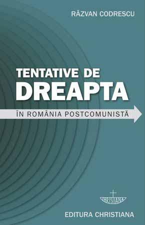 Razvan CODRESCU | Tentative de dreapta in Romania postcomunista