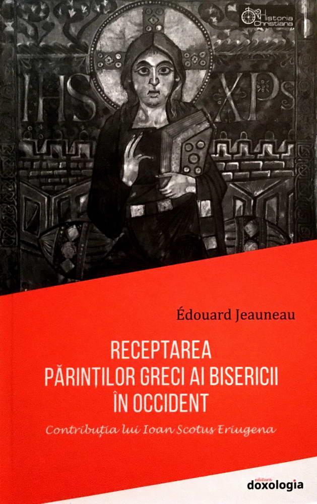 Receptarea Parintilor greci ai Bisericii in Occident. Contributia lui Ioan Scotus Eriugena - Édouard Jeauneau