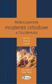 Redescoperirea mostenirii ortodoxe a Occidentului - interviuri, marturii, revelatii - Tudor Petcu (coord.)