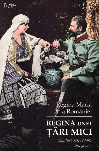 Regina Maria a Romaniei | Regina unei tari mici. Ganduri despre tara mea