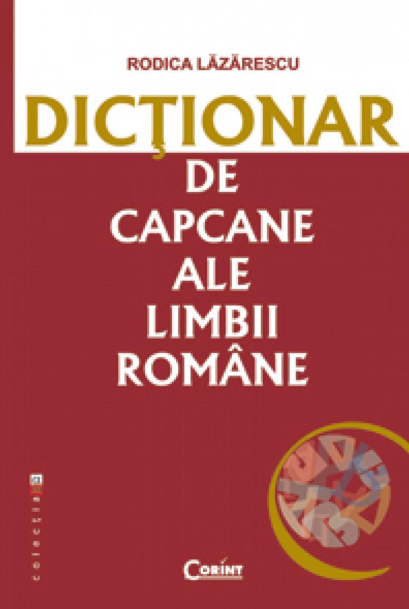 Rodica LAZARESCU - Dictionar de capcane ale limbii romane