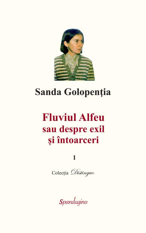 Sanda GOLOPENTIA - Fluviul Alfeu, sau despre exil si intoarceri 1 + 2
