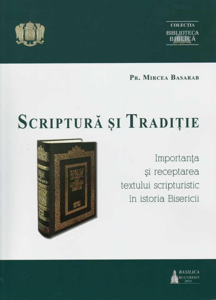 Scriptura si Traditie. Importanta si receptarea textului scripturistic in istoria Bisericii