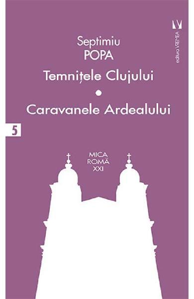 Septimiu POPA - Temnitele Clujului. Caravanele Ardealului