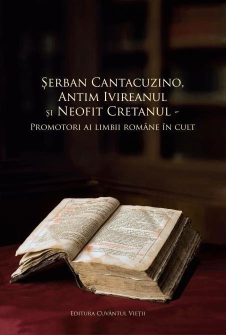 Serban CANTACUZINO, Antim IVIREANUL si Neofit CRETANUL –  Promotori ai limbii romane in cult