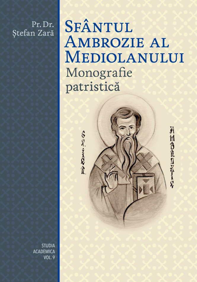Sfantul Ambrozie al Mediolanului. Monografie Patristica - Pr. dr. Stefan Zara