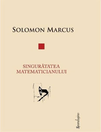 Solomon MARCUS - Singuratatea matematicianului