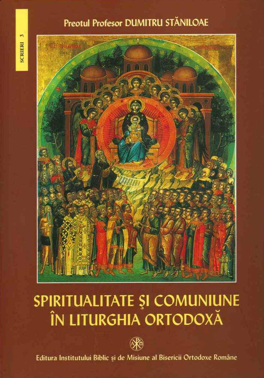 Spiritualitate si comuniune in Liturghia Ortodoxa, Dumitru Staniloae