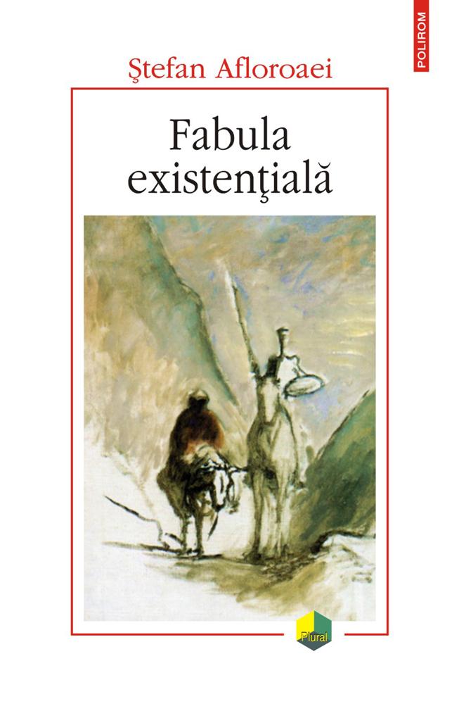 Stefan AFLOROAEI   Fabula existentiala. Cu privire la distanta dintre a trai si a exista si alte eseuri