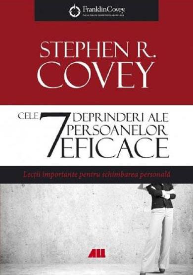 Stephen R. COVEY - Cele 7 deprinderi ale persoanelor eficace