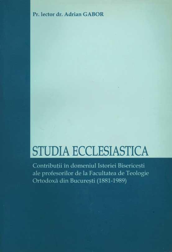 Studia Ecclesiastica Contributii in domeniul Istoriei Bisericesti ale profesorilor de la Facultatea de Teologie Ortodoxa din Bucuresti 1881-1989
