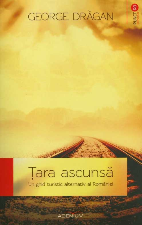 Tara ascuna. Un ghid turistic alternativ al Romaniei