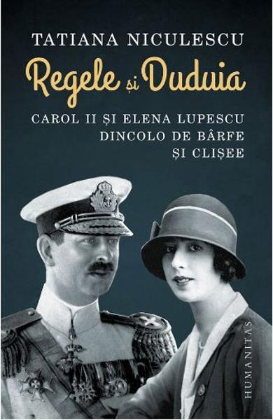 Tatiana NICULESCU | Regele si Duduia – Carol II si Elena Lupescu dincolo de barfe si clisee