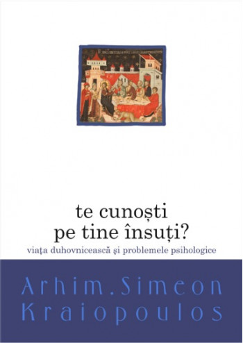 Te cunosti pe tine insuti Viata duhovniceasca si problemele psihologice de Simeon Kraiopoulos