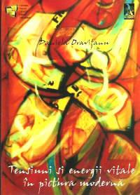 Tensiuni si energii vitale in pictura moderna - Daniela Oravitanu