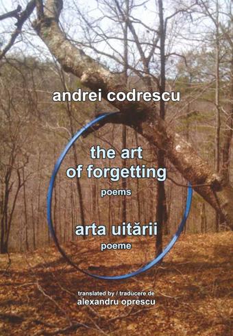 The Art of Forgetting. Poems/ Arta uitarii. Poeme - Andrei Codrescu
