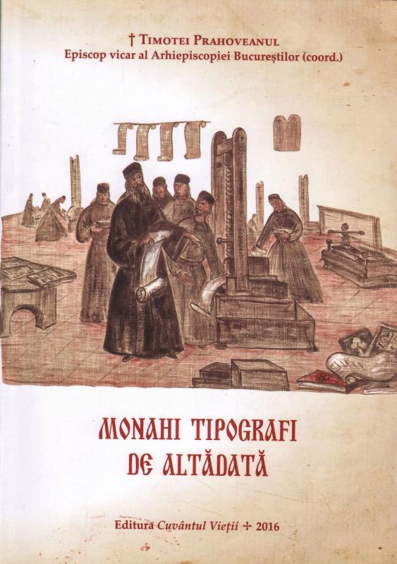 Timotei Prahoveanul, Episcop vicar al Arhiepiscopiei Bucurestilor (coord.)     Monahi tipografi de altadata