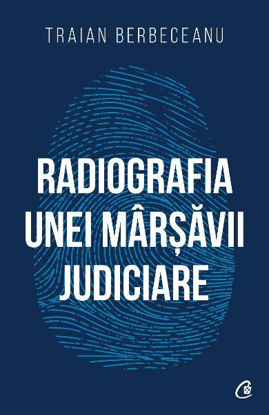 Traian BERBECEANU  |  Radiografia unei marsavii judiciare