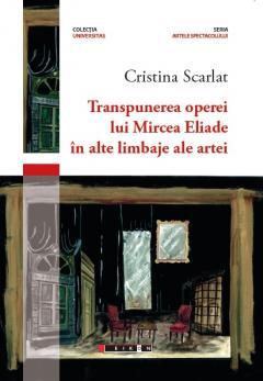 Transpunerea operei lui Mircea Eliade in alte limbaje ale artei, Cristina Scarlat
