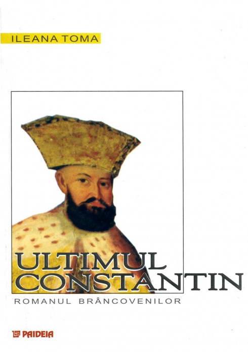 Ultimul Constantin. Romanul Brancovenilor, Ileana Toma