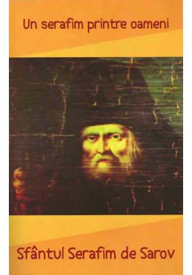 Un Serafim printre oameni. Sfantul Serafim de Sarov