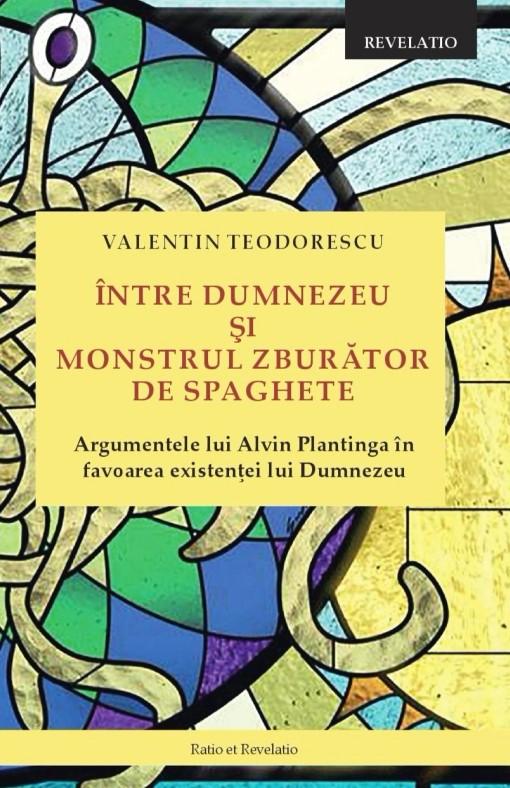 Valentin TEODORESCU   Intre Dumnezeu si monstrul zburator de spaghete – Argumentele lui Alvin Plantinga in favoarea existentei lui Dumnezeu