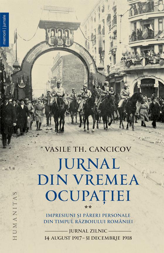 Vasile Th. CANCICOV | Jurnal din vremea ocupatiei. Impresiuni si pareri personale din timpul razboiului Romaniei. Jurnal zilnic – 14 august 1917-31 decembrie 1918