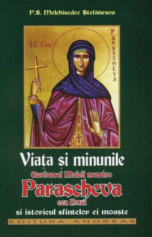 Viata si minunile Cuvioasei Maicii noastre Parascheva cea Noua si istoricul sfintelor ei moaste