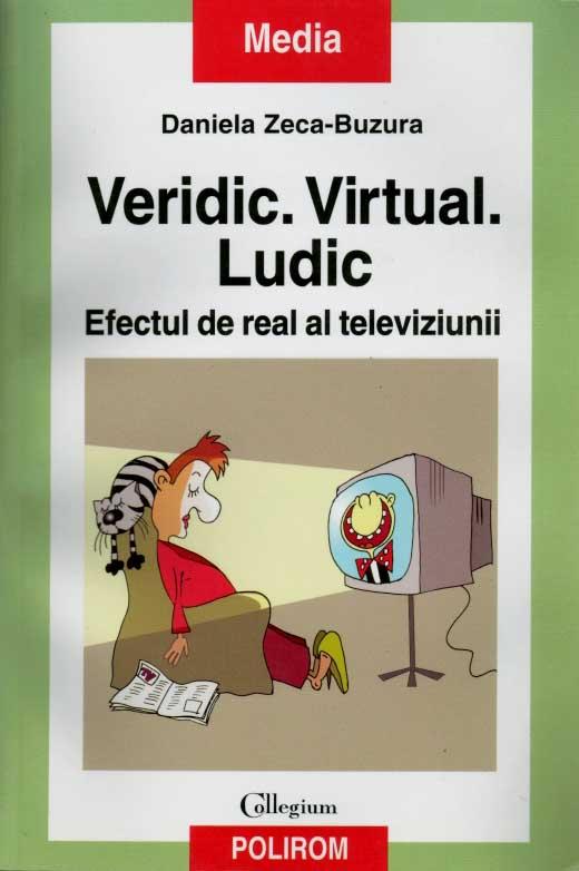 Veridic. Virtual. Ludic. Efectul de real al televiziunii