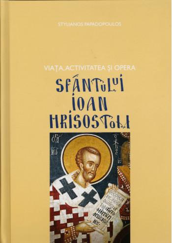 Viata activitatea si opera Sfantului Ioan Hrisostom de Stelianos Papadopoulos
