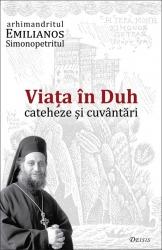 Arhimandritul Emilianos Simonopetritul   Viata in Duh – cateheze si cuvantari