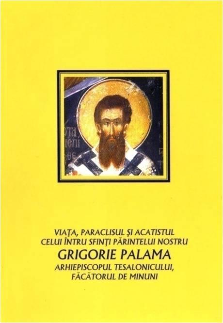 Viata paraclisul si acatistul Sfantului Grigorie Palama