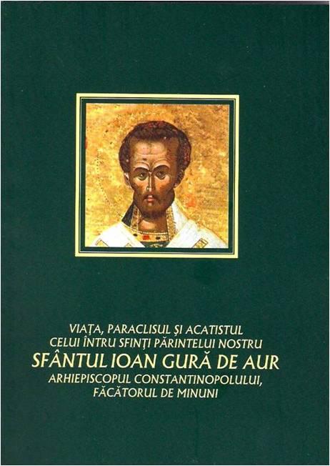 Viata, paraclisul si acatistul Sfantului Ioan Gura de Aur