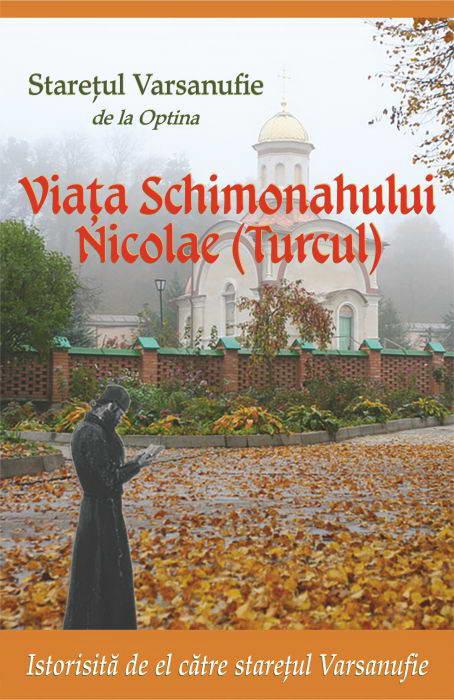 Viata Schimonahului Nicoale (Turcul). Istorisita de el catre Staretul Varsanufie