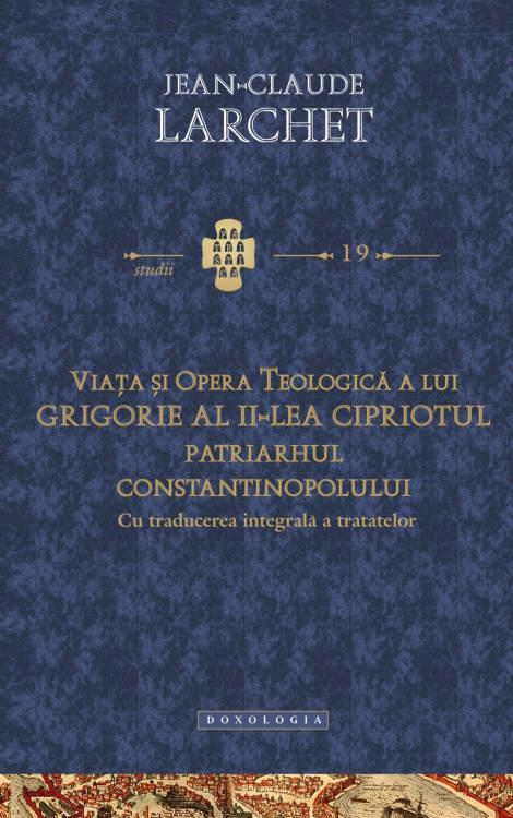 Viata si opera teologica a lui Grigorie al II-lea Cipriotul, Patriarhul Constantinopolului (cu traducerea integrala a tratatelor)