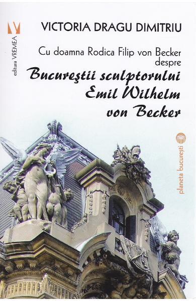 Victoria Dragu DIMITRIU |Cu doamna Rodica Filip von Becker despre Bucurestii sculptorului Emil Wilhelm von Becker
