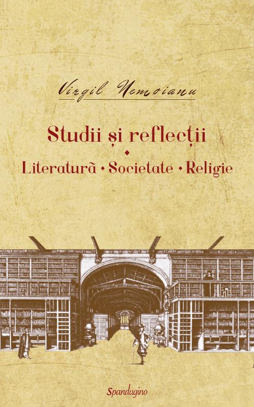 Virgil NEMOIANU | Studii si reflectii – Literatura. Societate. Religie. Utilul si placutul. Jocuriile divinitatii. Studii si articole