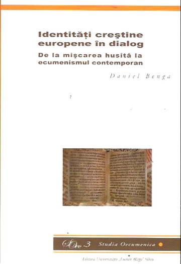 Identitati crestine europene in dialog. De la miscarea husita la ecumenismul contemporan. Studia Oecumenica 3