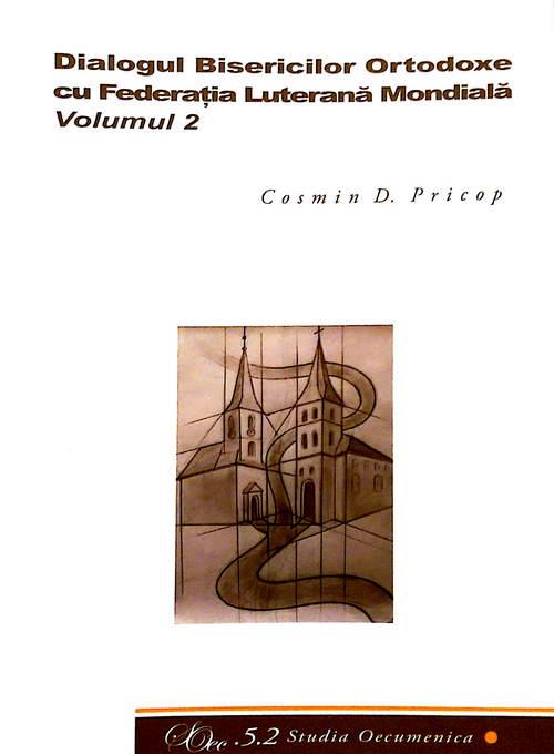 Dialogul Bisericilor Ortodoxe cu Federatia Luterana Mondiala, vol 2. Studia Oecumenica 5.2