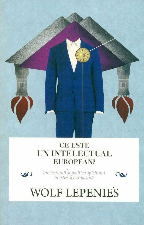 Wolf LEPENIES - Ce este un intelectual european?