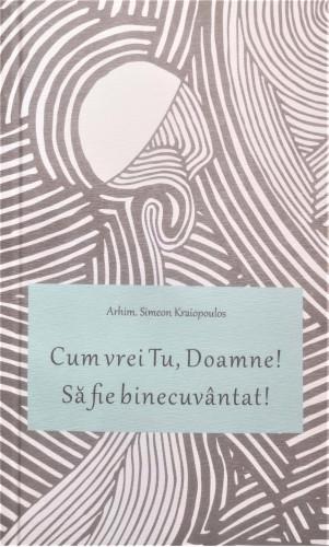 Cum vrei tu Doamne sa fie binecuvantat de Arhim Simeon Kraiopoulos