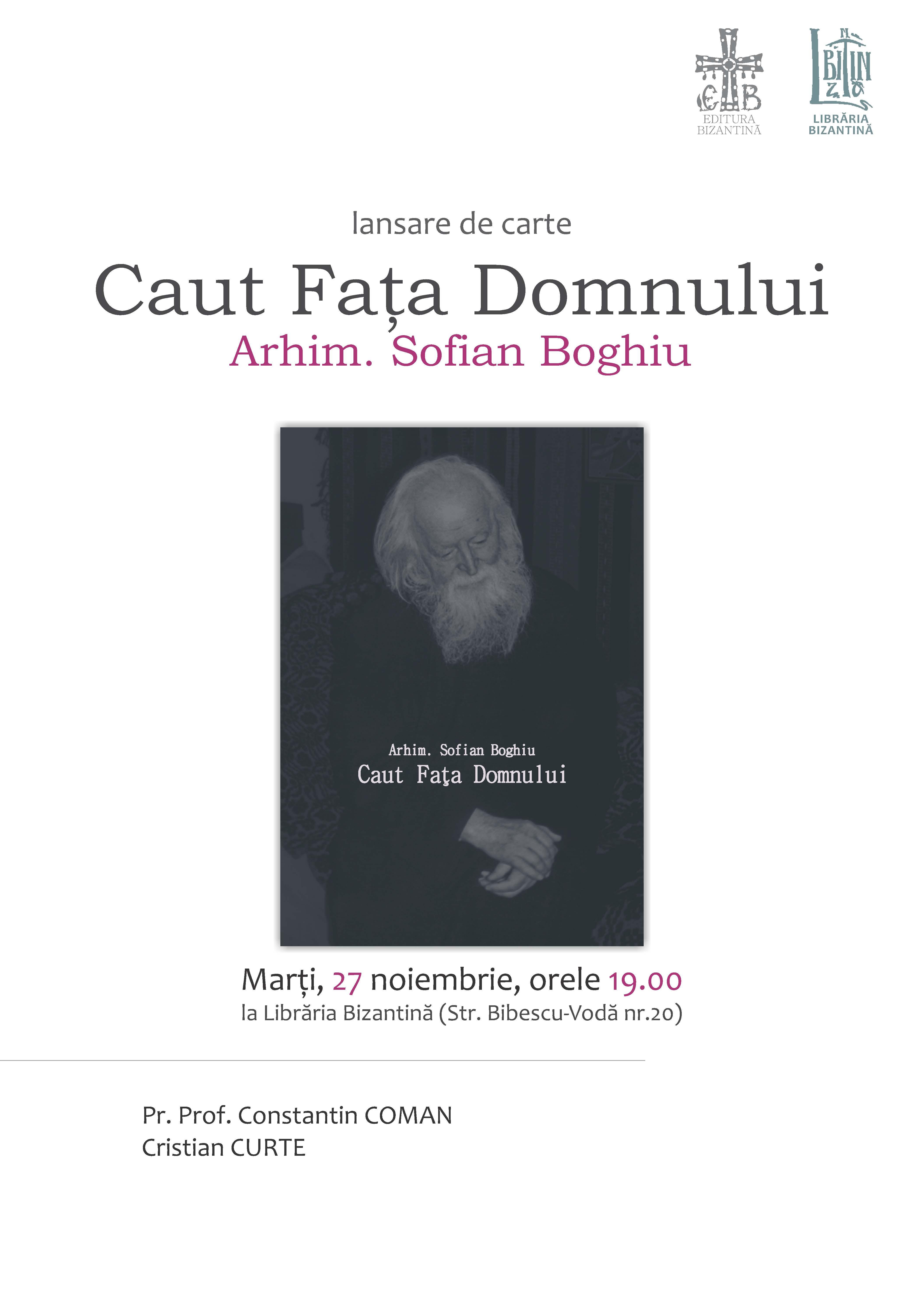 """Marti, 27 noiembrie, ora 19:00 - Lansare de carte, """"Caut fata Domnului"""", Pr. Sofian Boghiu (insemnari) - Editura Bizantina"""