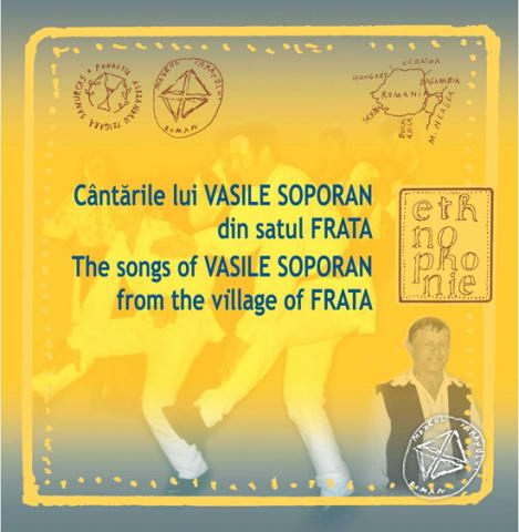 CD Cantarile lui Vasile Soporan din satul Frata / The songs of Vasile Soporan from the Village of Frata. Ethnophonie 15