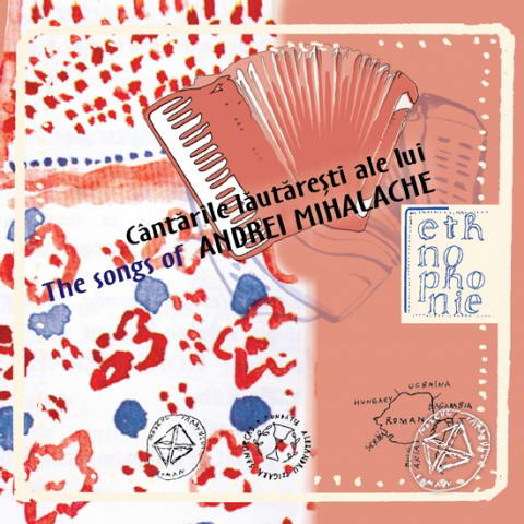 CD Cantarile lautaresti ale lui Andrei Mihalache / The songs of Andrei Mihalache. Ethnophonie CD 16